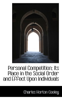 BiblioLife Personal Competition; Its Place in the Social Order and Effect Upon Individuals by Cooley, Charles Horton [Paperback] at Sears.com
