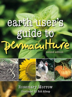 Earth User's Guide to Permaculture By Morrow, Rosemary/ Allsop, Rob (ILT)